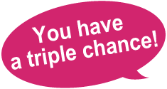 You have a triple chance!